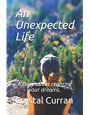 An Unexpected Life: A story about realizing your dreams