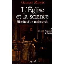 ÉGLISE ET LA SCIENCE (L') T.01 : HISTOIRE D'UN MALENTENDU, DE SAINT AUGUSTIN À GALILÉE