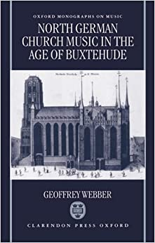 Book North German Church Music in the Age of Buxtehude (Oxford Monographs on Music)