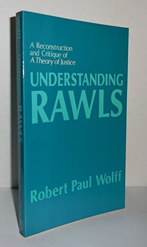 "Understanding Rawls: A Reconstruction and Critique of ""A Theory of Justice"" (Studies in Moral, Political, and Legal Philosophy)"