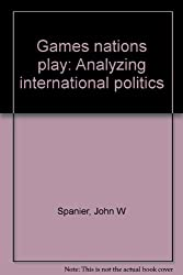 Games nations play: Analyzing international politics