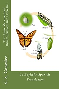 The Human Metamorphosis:  How to Transform into a New You: In English/ Spanish Translation