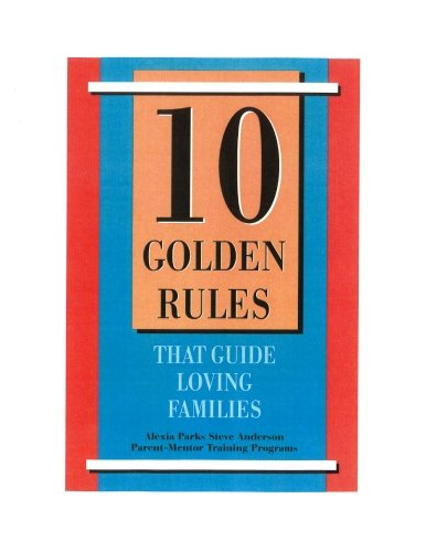 10 Golden Rules That Guide Loving Families: Parents As Mentors