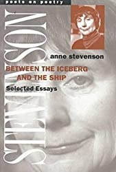 Between the Iceberg and the Ship: Selected Essays (Poetry on Poetry) by Anne Stevenson (1998-07-31)
