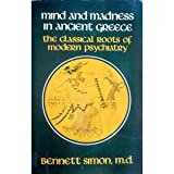 img - for Mind and Madness in Ancient Greece: The Classical Roots of Modern Psychiatry book / textbook / text book