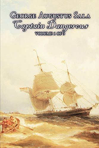 Captain Dangerous, Volume 1 of 3 by George Augustus Sala, Fiction, Action & Adventure