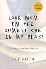 Look Mom, I'm the Dumest One in My Clas!: One Boy's Dyslexic Journey Paperback