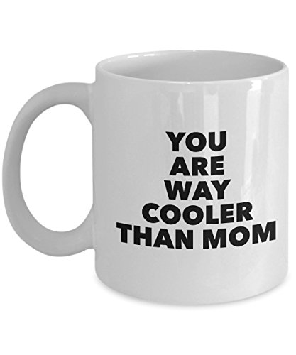You Are Way Cooler Than Mom