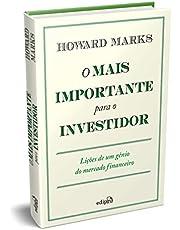 O Mais Importante para o Investidor: Lições de um Gênio do Mercado Financeiro