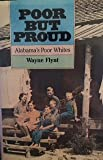 Poor but Proud : Alabama's Poor Whites, Flynt, Wayne J., 081730424X