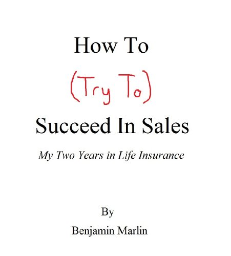 how-to-try-to-succeed-in-sales-my-two-years-in-life-insurance