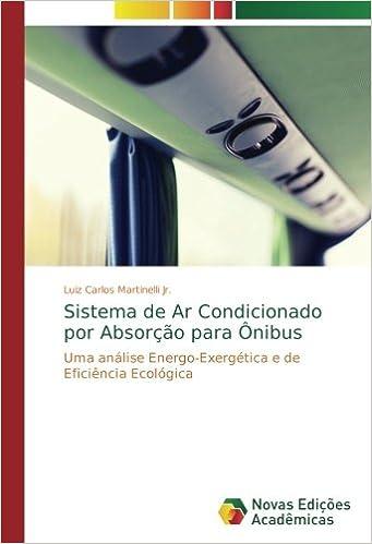 Sistema de Ar Condicionado por Absorção para Ônibus: Uma análise Energo-Exergética e de Eficiência Ecológica (Portuguese Edition): Luiz Carlos Martinelli ...