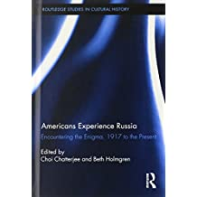 Americans Experience Russia: Encountering the Enigma, 1917 to the Present (Routledge Studies in Cultural History)