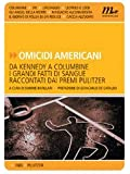 Omicidi americani. Da Kennedy a Columbine i grandi fatti di sangue raccontati dai premi Pulitzer