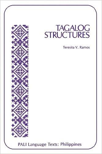Tagalog Structures (PALI Language Texts): Teresita V. Ramos ...