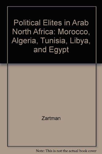 Political Elites in Arab North Africa: Morocco, Algeria, Tunisia, Libya, and Egypt
