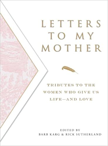 A Letter To Mom.Letters To My Mother Tributes To The Women Who Give Us Life