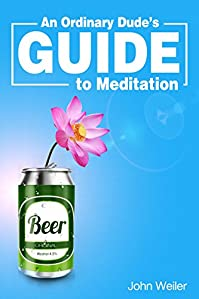 An Ordinary Dude's Guide To Meditation by John Weiler ebook deal