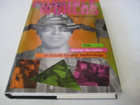 Possible Worlds: The Social Dynamic Of Virtual Reality Technology (Popular Science & Culture)