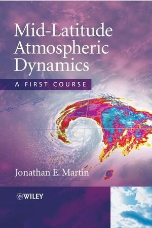 By Jonathan E. Martin - Mid-Latitude Atmospheric Dynamics: A First Course: 1st (first) Edition