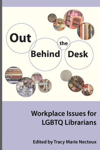Out Behind the Desk: Workplace Issues for LGBTQ Librarians (Series on Gender and Sexuality in Librarianship)