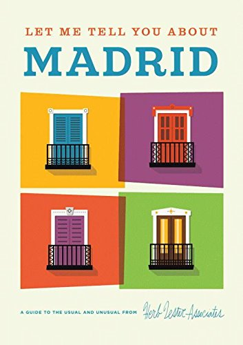 Let Me Tell You About Madrid: A Guide to the Usual and Unusual