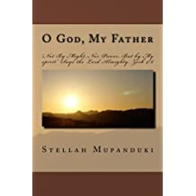 "O God, My Father: ""Not By Might, Nor Power, But by My spirit"" Says the Lord Almighty. Zech 4:6"