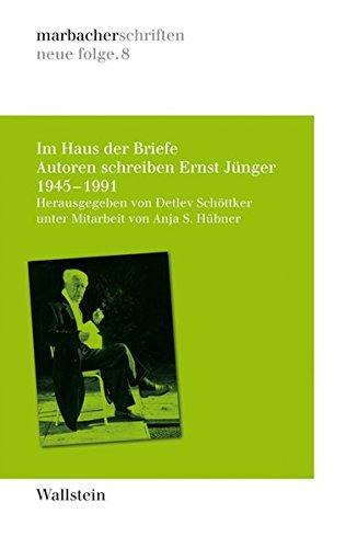 Im Haus der Briefe: Autoren schreiben Ernst Jünger. 1945-1991 (marbacher schriften)