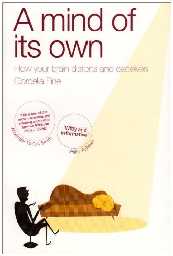 By Cordelia Fine A Mind of Its Own: How Your Brain Distorts and Deceives [Paperback] (A Mind Of Its Own Cordelia Fine)