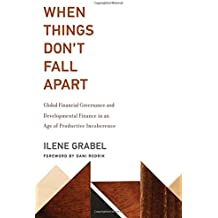 When Things Don't Fall Apart: Global Financial Governance and Developmental Finance in an Age of Productive Incoherence (MIT Press)