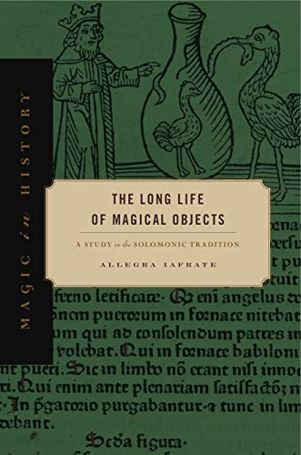 The Long Life of Magical Objects: A Study in the Solomonic Tradition (Magic in History)