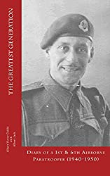 The Greatest Generation: Diary of a 1st & 6th Airborne Paratrooper (1940-1950)