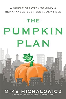 The Pumpkin Plan: A Simple Strategy to Grow a Remarkable Business in Any Field by [Michalowicz, Mike]