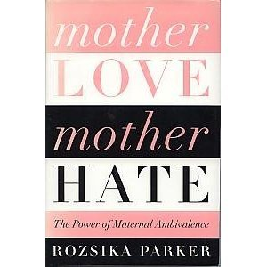 Mother Love, Mother Hate: The Power of Maternal Ambivalence