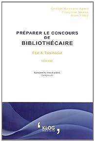 Préparer le concours de bibliothécaire externe : Etat et Territorial par Clotilde Vaissaire-Agard