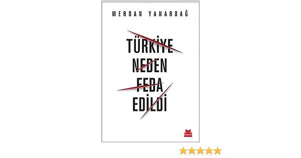 Turkiye Neden Feda Edildi Merdan Yanardag 9786052981283 Books