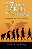 A Father's Right to Be a Dad, Kevin McKinney, 1499002386