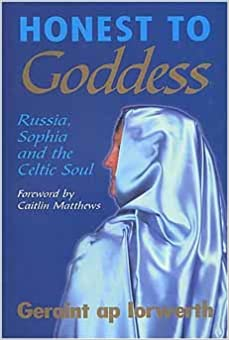 Honest to Goddess: Russia, Sophia and the Celtic Soul