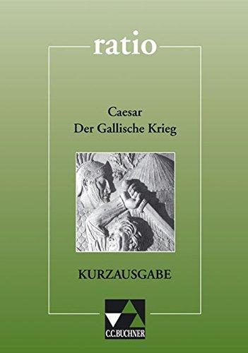 ratio / Lernzielbezogene lateinische Texte: ratio / Caesar, Der Gallische Krieg – Kurzausgabe: Lernzielbezogene lateinische Texte / Auswahl mit Begleittexten
