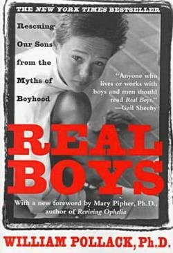 William S. Pollack: Real Boys : Rescuing Our Sons from the Myths of Boyhood (Paperback); 1999 Edition