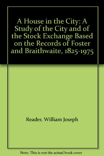 a-house-in-the-city-a-study-of-the-city-and-of-the-stock-exchange-based-on-the-records-of-foster-and