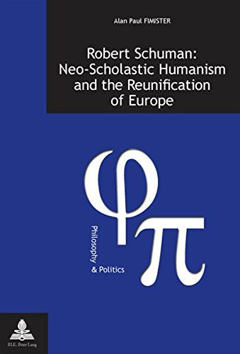 Robert Schuman: Neo-Scholastic Humanism and the Reunification of Europe (Philosophie et Politique / Philosophy and Politics)