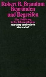 Begründen und Begreifen: Eine Einführung in den Inferentialismus (suhrkamp taschenbuch wissenschaft)