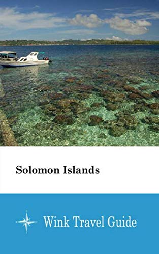 Solomon Islands - Wink Travel Guide...