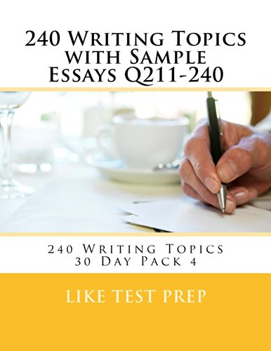 Download 240 Writing Topics with Sample Essays Q211-240 (240 Writing Topics 30 Day Pack) Pdf