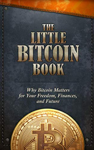The Little Bitcoin Book: Why Bitcoin Matters for Your Freedom, Finances, and Future por Mr Timi Ajiboye,Mr Alexander Lloyd,Mr Alejandro Machado,Mr Alex Gladstein