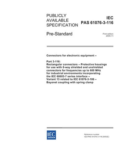 IEC/PAS 61076-3-116 Ed. 1.0 en:2005, Connectors for electronic equipment - Part 3-116: Rectangular connectors - Protective housings for use with 8-way ... MHz for industrial environments incorporati