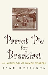 Parrot Pie for Breakfast: An Anthology of Women Pioneers