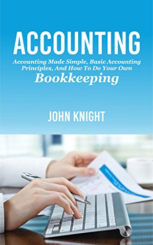 Accounting: Accounting made simple, basic accounting principles, and how to do your own bookkeeping