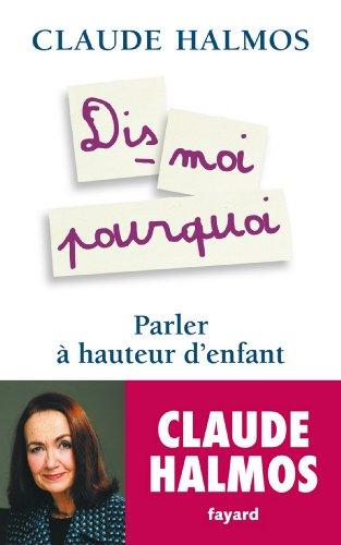 Dis-moi Pourquoi: Parler à Hauteur D'enfant Documents French Edition